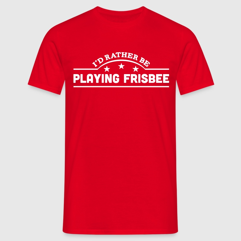 id rather be playing frisbee banner t-shirt - Men's T-Shirt