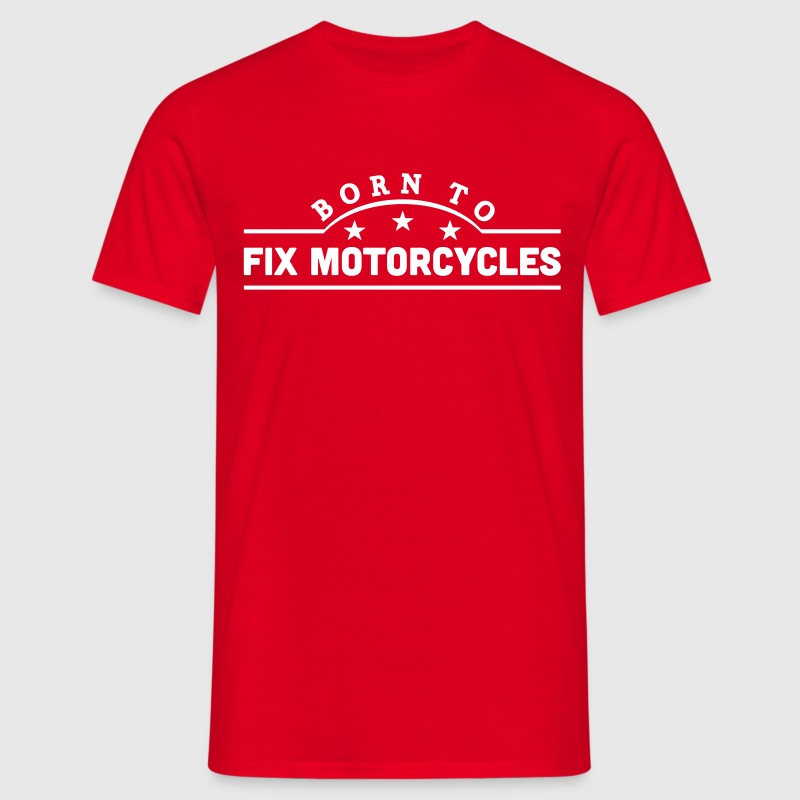 born to fix motorcycles banner t-shirt - Men's T-Shirt