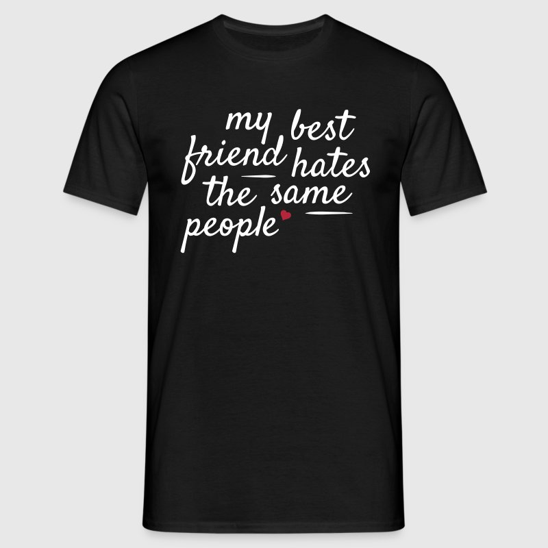My best friend hates the same people T-Shirts - Men's T-Shirt