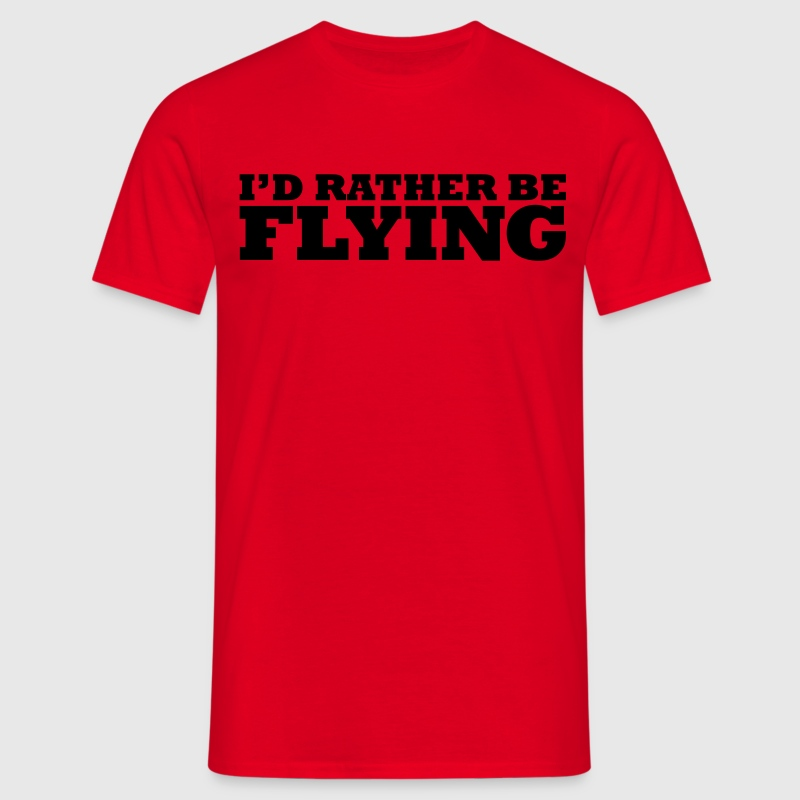 I'd rather be flying t-shirt - Men's T-Shirt