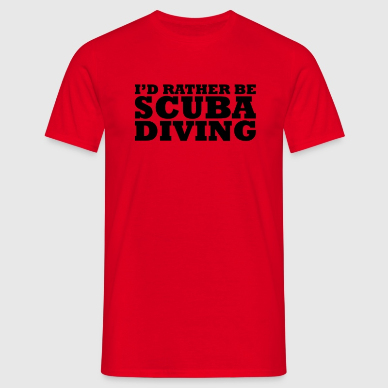 I'd rather be scuba diving t-shirt - Men's T-Shirt