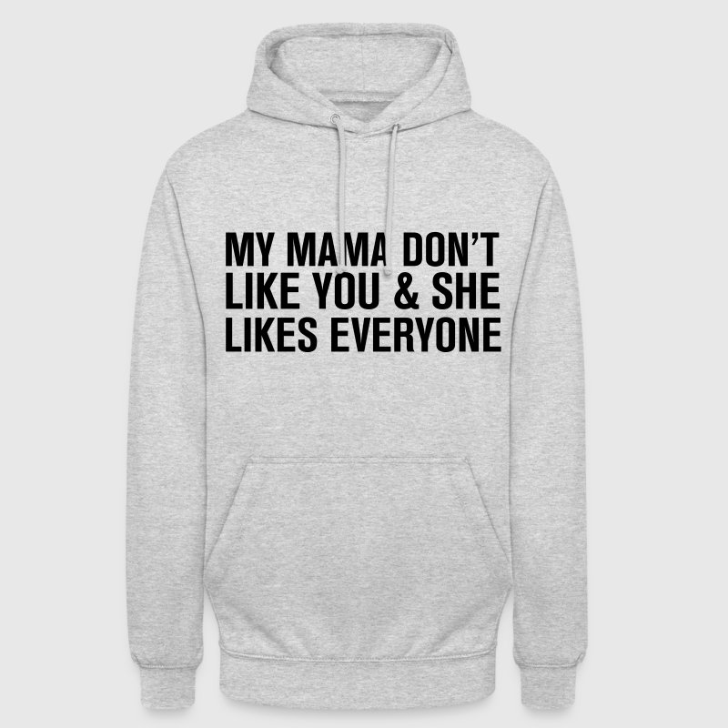 My mama Don't like you Pullover & Hoodies - Unisex Hoodie