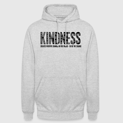KINDNESS - CREATES POSITIVE CHANGES IN THE WORLD - SO BE THE CHANGE  - Hættetrøje unisex