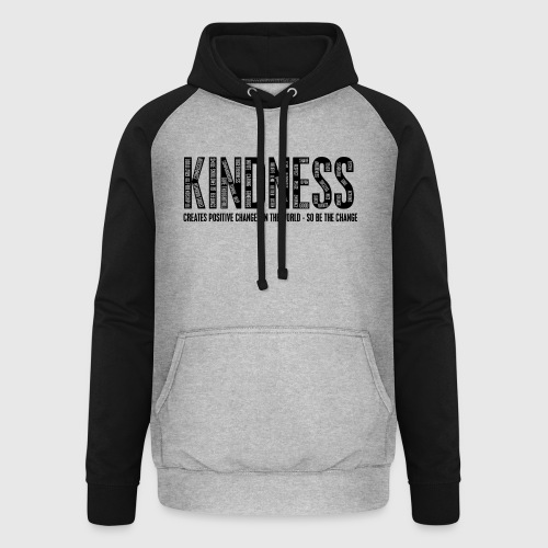 KINDNESS - CREATES POSITIVE CHANGES IN THE WORLD - SO BE THE CHANGE  - Unisex baseball hoodie