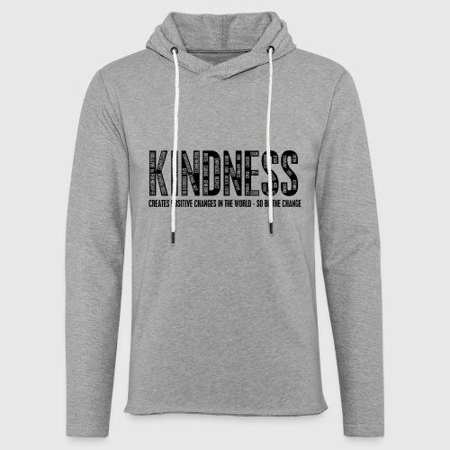 KINDNESS - CREATES POSITIVE CHANGES IN THE WORLD - SO BE THE CHANGE  - Let sweatshirt med hætte, unisex