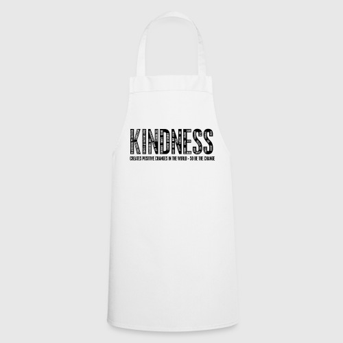 KINDNESS - CREATES POSITIVE CHANGES IN THE WORLD - SO BE THE CHANGE  - Forklæde
