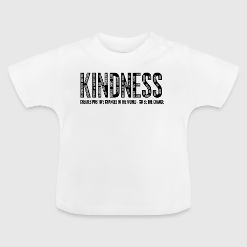 KINDNESS - CREATES POSITIVE CHANGES IN THE WORLD - SO BE THE CHANGE  - Baby T-shirt