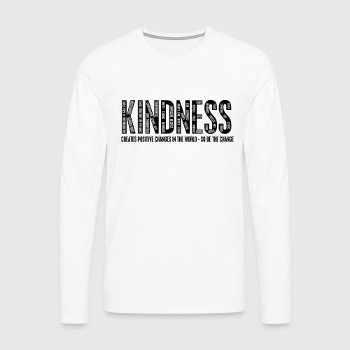 KINDNESS - CREATES POSITIVE CHANGES IN THE WORLD - SO BE THE CHANGE  - Herre premium T-shirt med lange ærmer