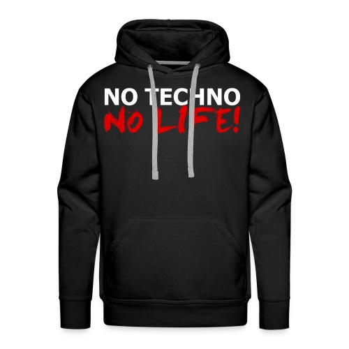 NO TECHNO, NO LIFE! T-Shirt - Männer Premium Hoodie