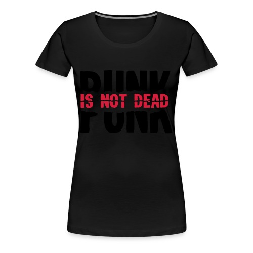 Punk Is Not Dead - Women's Premium T-Shirt