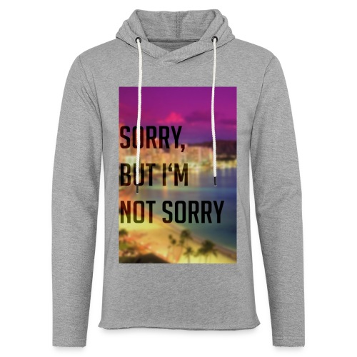 LIMITED EDITION! Sorry, but I'm not sorry T-Shirt - Light Unisex Sweatshirt Hoodie