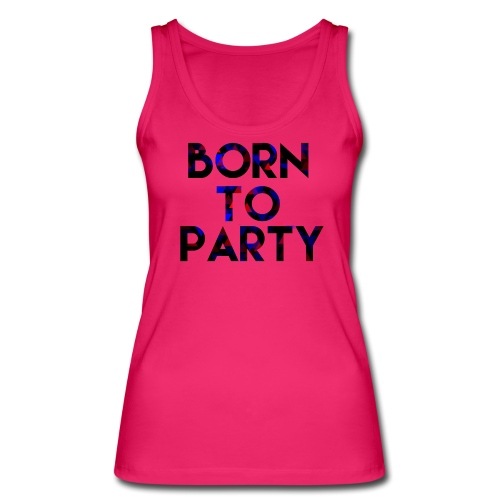 Born to Party - Women's Organic Tank Top by Stanley & Stella