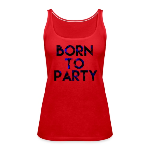 Born to Party - Women's Premium Tank Top