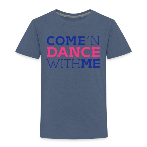 Come and Dance with Me - Kinder Premium T-Shirt