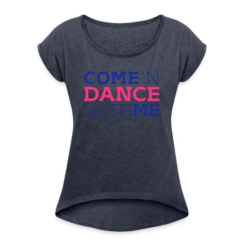 Come and Dance with Me - Frauen T-Shirt mit gerollten Ärmeln