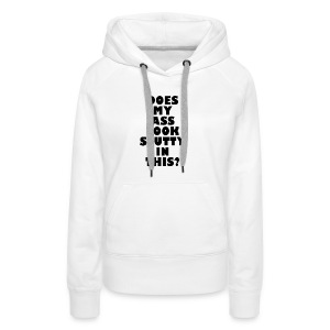 Does My Ass Look Slutty - Women's Premium Hoodie