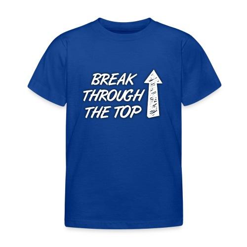 BreakThroughTheTop - Kids' T-Shirt