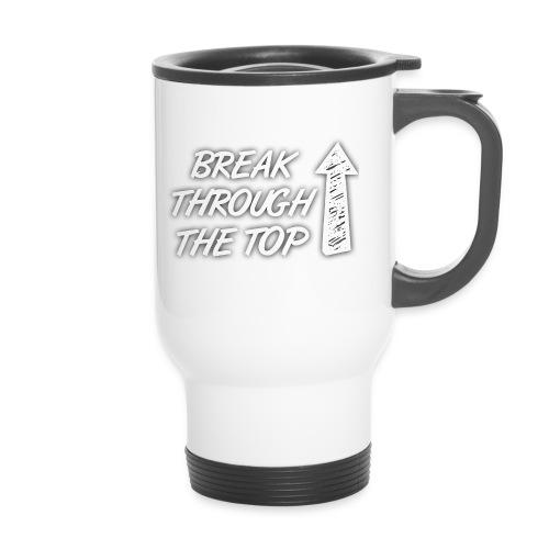 BreakThroughTheTop - Travel Mug