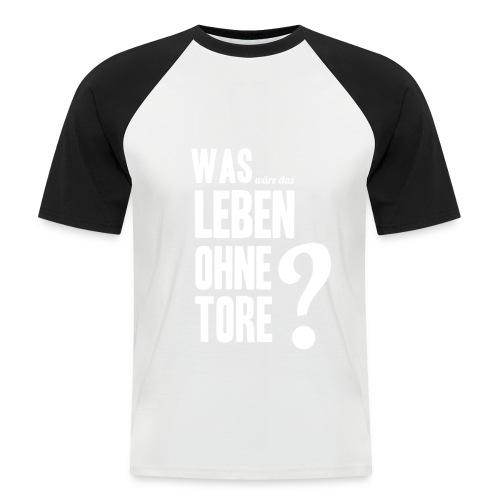 Was wäre das Leben ohne Tore? - Männer Baseball-T-Shirt