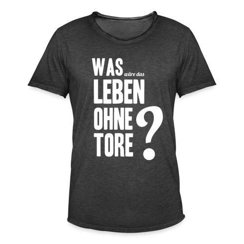 Was wäre das Leben ohne Tore? - Männer Vintage T-Shirt