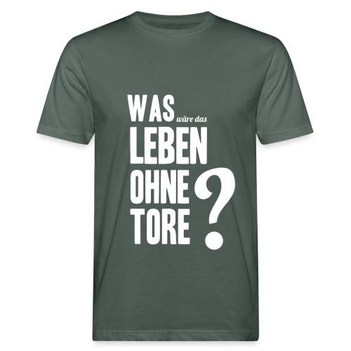 Was wäre das Leben ohne Tore? - Männer Bio-T-Shirt