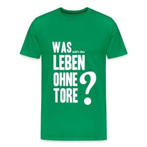 Was wäre das Leben ohne Tore? - Männer Premium T-Shirt