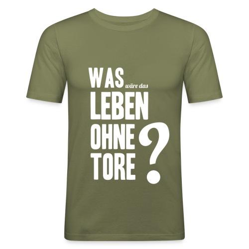 Was wäre das Leben ohne Tore? - Männer Slim Fit T-Shirt