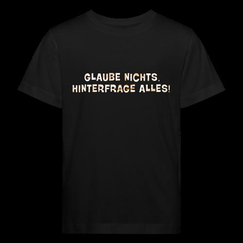 Glaube nichts, hinterfrage alles! - Kinder Bio-T-Shirt