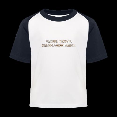 Glaube nichts, hinterfrage alles! - Kinder Baseball T-Shirt