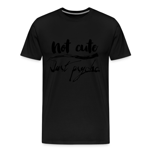 Not cute just psycho Pulover - Männer Premium T-Shirt