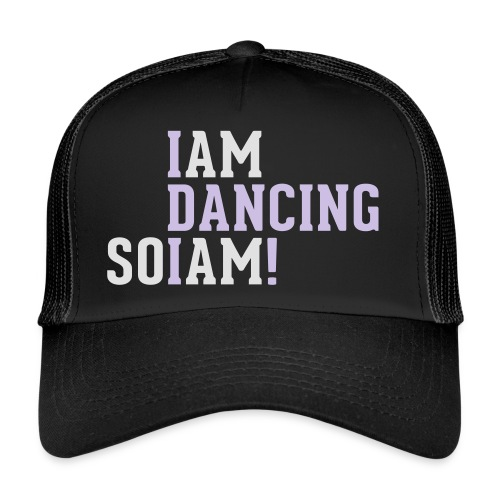 I am dancing so I am! - Trucker Cap