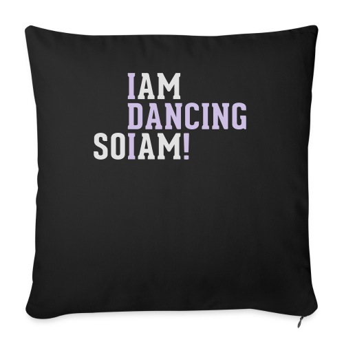 I am dancing so I am! - Sofakissenbezug 44 x 44 cm
