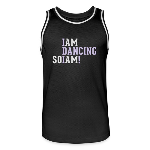 I am dancing so I am! - Männer Basketball-Trikot