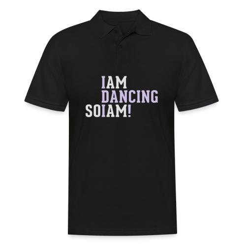 I am dancing so I am! - Männer Poloshirt