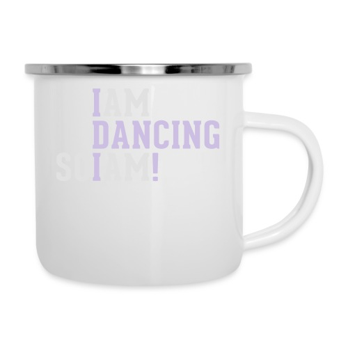 I am dancing so I am! - Emaille-Tasse