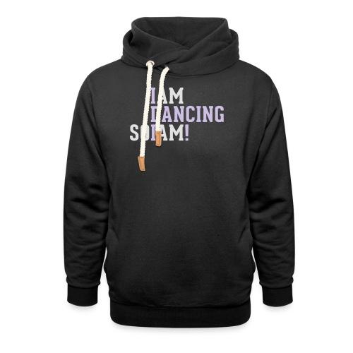 I am dancing so I am! - Schalkragen Hoodie