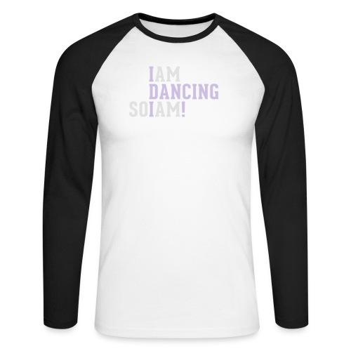 I am dancing so I am! - Männer Baseballshirt langarm