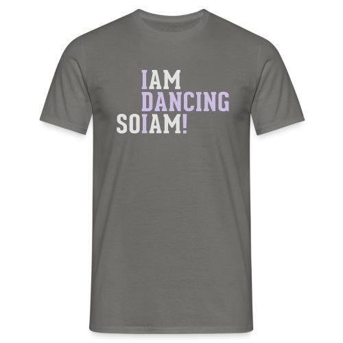 I am dancing so I am! - Männer T-Shirt