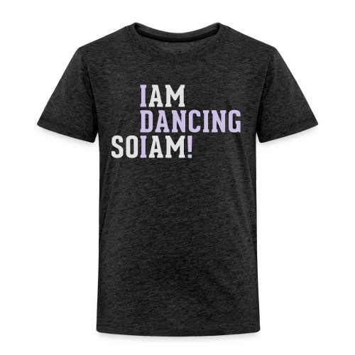 I am dancing so I am! - Kinder Premium T-Shirt