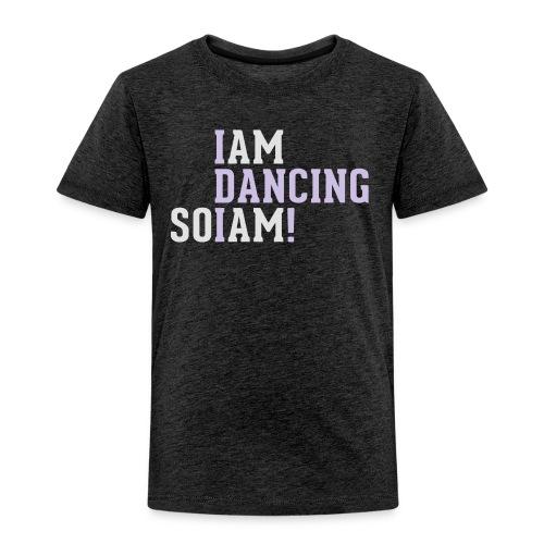 I am dancing so I am! - Kinder Premium T-Shirt