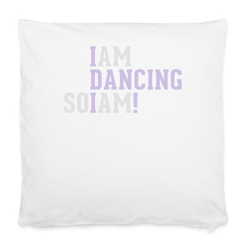 I am dancing so I am! - Kissenbezug 40 x 40 cm