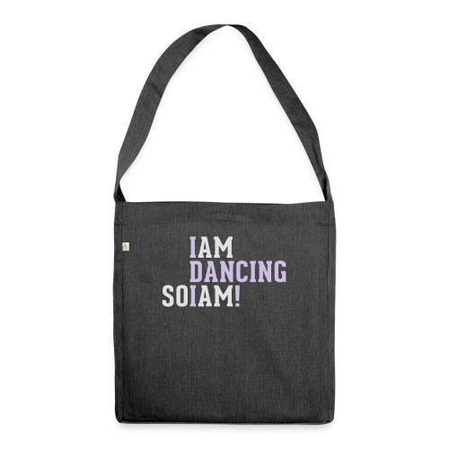 I am dancing so I am! - Schultertasche aus Recycling-Material