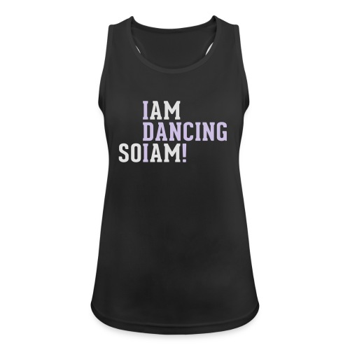 I am dancing so I am! - Frauen Tank Top atmungsaktiv