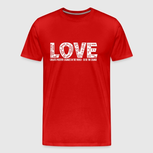 LOVE- CREATES POSITIVE CHANGES IN THE WORLD - SO BE THE CHANGE  - Herre premium T-shirt
