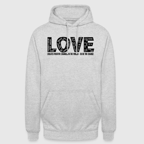 LOVE- CREATES POSITIVE CHANGES IN THE WORLD - SO BE THE CHANGE  - Hættetrøje unisex