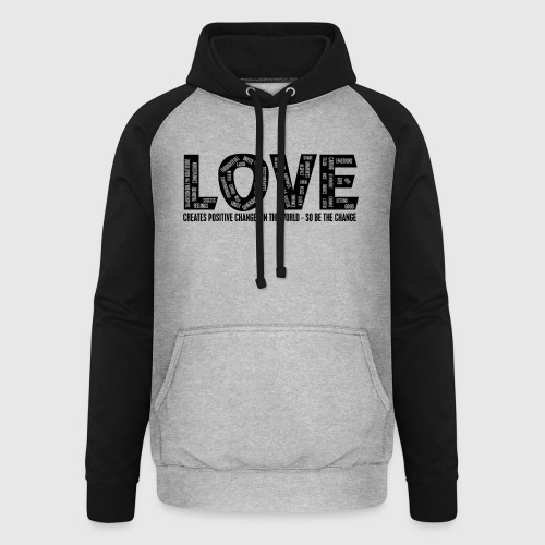 LOVE- CREATES POSITIVE CHANGES IN THE WORLD - SO BE THE CHANGE  - Unisex baseball hoodie
