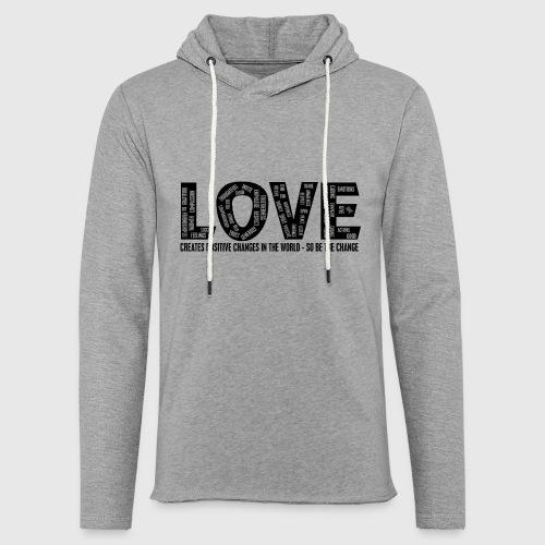 LOVE- CREATES POSITIVE CHANGES IN THE WORLD - SO BE THE CHANGE  - Let sweatshirt med hætte, unisex