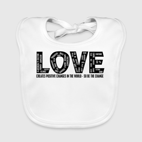LOVE- CREATES POSITIVE CHANGES IN THE WORLD - SO BE THE CHANGE  - Baby økologisk hagesmæk