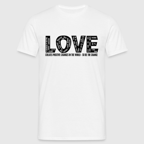 LOVE- CREATES POSITIVE CHANGES IN THE WORLD - SO BE THE CHANGE  - Herre-T-shirt
