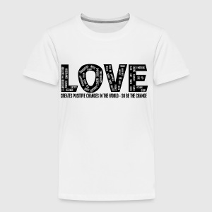 LOVE- CREATES POSITIVE CHANGES IN THE WORLD - SO BE THE CHANGE  - Børne premium T-shirt